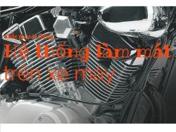 Những dấu hiệu nhận thấy hệ thống làm mát xe máy có vấn đề cần lưu tâm