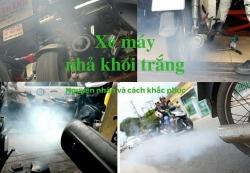 Xe máy của bạn nhả khói trắng là bị bệnh gì?